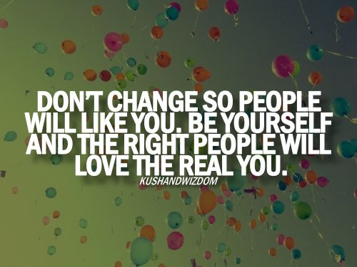 Dont change yourself